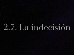 2.7. La indecisión. ¿Quién decide el camino a tomar?
